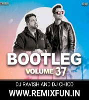 Bootleg Vol 37 - DJ Ravish X DJ Chico