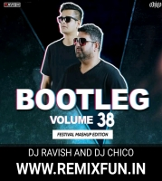Bootleg Vol 38 - DJ Ravish X DJ Chico