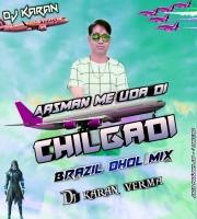 Aasam Me Uda Di Chilgadi (Brazil Dhol) Dj Karan Verma