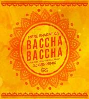 Mere Bharat Ka Baccha Baccha - DJ GRS (Remix)
