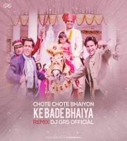 CHOTE CHOTE BHAIYO KE - DJ GRS REMIX