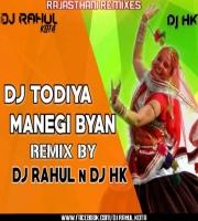 DJ Todiya Manegi Byan Remix -Dj Rahul N Dj Hk