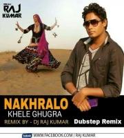 Nakhralo Khele Ghugra - Dubstep Remix - DJ Rajkumar