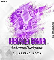 Hariyala Banna Desi Club House Remixes Dj Arvind