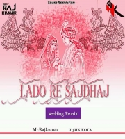 Lado Re SajDahaj (Wedding Remix) DJ Rajkumar N DJ Hk