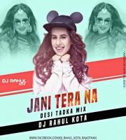Jani Tera Na (Desi Tadka Mix) Dj Rahul Kota