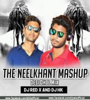 The Neelkanth Mashup (Desi Dhol) DJ ReD X & Dj Hk