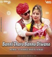 Banni Tharo Bano Dewano (Rajasthani Remix) Dj Rahul n Dj Vikas
