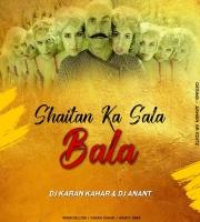 Bala Bala Shaitan Ka Sala (Remix) Dj Karan Kahar X Dj Anant