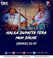 HALKA DUPATTA TERA MUH DIKHE (REMIX) DJ AT