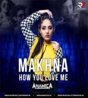 Makhna Vs How You Love Me (Mashup) - DJ Anamica