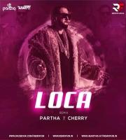 Loca (Remix) DJ Partha X DJ Cherry