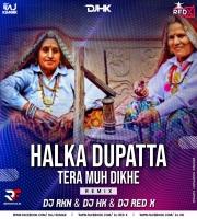 Halka Dupatta Tera Muh Dikhe (Remix) Dj RKN & DJ HK & DJ Red X