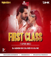 First Class (Tapori Mix) Dj Ashish SR & Dj Hk & Dj Red X