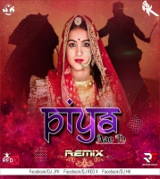 Piya Aao To (Remix) Dj Jyk & Dj Hk & Dj Red X