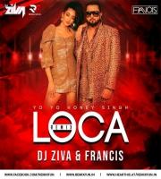 Loca - Yo Yo Honey Singh - DJ ZIVA & DJ FRANCIS
