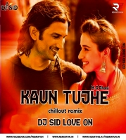 Kaun Tujhe - M.S Dhoni (Chillout Remix) Dj Sid Love On