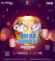 Halka Dupatta (Bounce Mix) Dj Rahul X Dj Hk