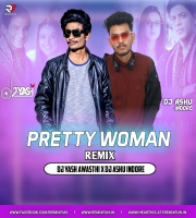 Pretty Woman (Desi Tadka Remix) - DJ Yash & DJ Ashu Indore