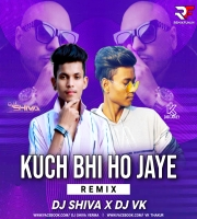 Kuch Bhi Ho Jaye Remix Dj Shiva X Dj Vk