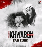 Mere Khwabon Mein Tu (Remix) Dj Ay Remix