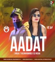 Aadat Ft. Ninja - ( Remix ) THEUNKNOWNDJ X DJ NISHA