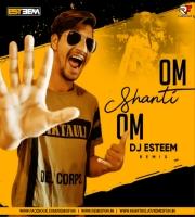 Om Shanti Om Remix - DJ Esteem