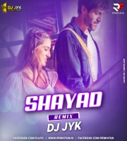 Shayad (Remix) DJ JYK