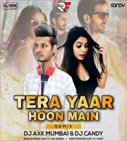 Tera Yaar Hoon Main (Remix) - DJ Axk Mumbai X DJ Candy