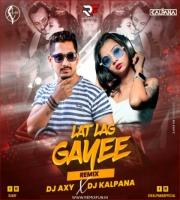 Lat Lag Gayee (Remix) DJ AxY X DJ Kalpana