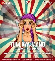 Tum Kya Jaano (Remix) Dj Ajmal x Dj Pinku