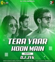Tera Yaar Hoon Main (Remix) DJ JYK