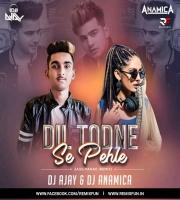 Dil Todne Se Pehle - Jass Manak (Remix) - DJ AJAY x DJ ANAMICA