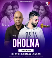 Dholna (Tropical Mix) DJ JYK & DJ Dalal London