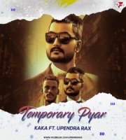 Temporary Pyar - Kaka (Remix) Ft Upendra RaX