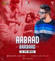 Aabaad Barbaad (Remix) DJ JYK