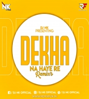 Dekha Na Haye Re (Remix) DJ Nk Official