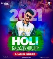 Holi Mashup 2021 (Remix) DJ Ashu Indore