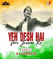 Ye Desh Hai Veer Jawana Ka (Remix) DJ Ashish SR